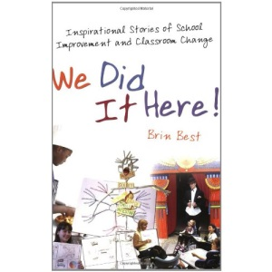 We Did it Here!: Inspirational Stories of School Improvement and Classroom Change