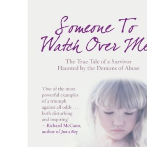 Someone to Watch Over Me: The True Tale of a Survivor Haunted by the Demons of Abuse
