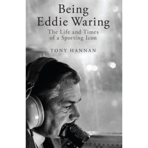 Being Eddie Waring: The Life and Times of a Sporting Icon
