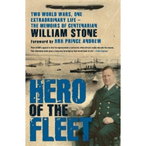 Hero of the Fleet: Two World Wars, One Extraordinary Life - the Memoirs of Centenarian William Stone