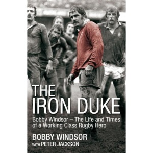 The Iron Duke: Bobby Windsor – The Life and Times of a Working-Class Rugby Hero