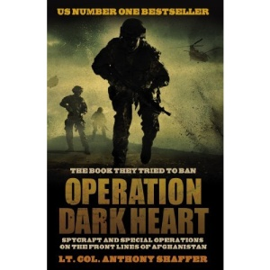 Operation Dark Heart: Spycraft and Special Operations on the Front Lines of Afghanistan