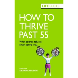HOW TO THRIVE PAST 55: What Science Tells Us About Ageing Well (LifeGuides)