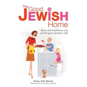 The Good Jewish Home: How Old Traditions Can Enrich Your Family's Life