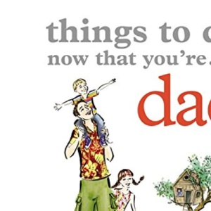 Things to Do Now You're a Dad