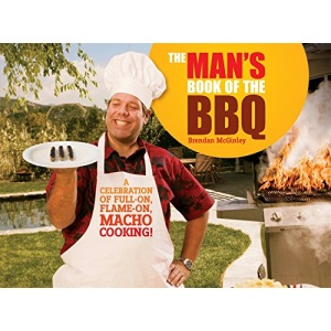 The Man's Book of the BBQ: A Celebration of Full on, Flame on, Macho Cooking!
