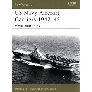 US Navy Aircraft Carriers 1942-45: WWII-built Ships (New Vanguard): No. 130