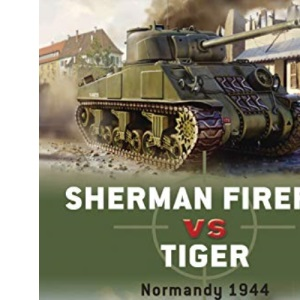Sherman Firefly vs Tiger: Normandy 1944: No. 2 (Duel)