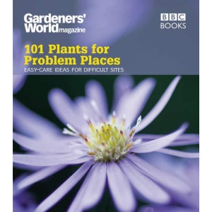 Gardeners' World 101 - Plants for Problem Places: Ideas for All-round Colour