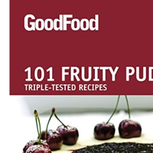 101 Fruity Puds: Triple-tested Recipes (Good Food)