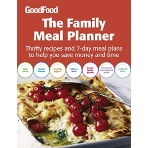 The Family Meal Planner: Thrifty Recipes and 7-day Meal Plans to Help You Save Time and Money (Good Food)