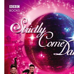 ''Strictly Come Dancing'' - Step-by-step Dance Class: Dance Yourself Fit with the Beginner's Guide to All the Dances from the Show