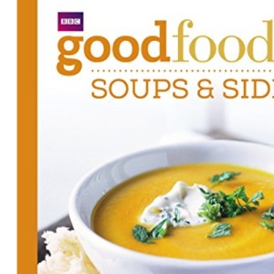 Good Food: 101 Soups and Sides: Triple-tested recipes