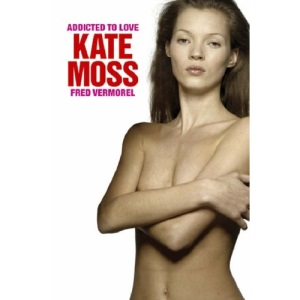 Addicted to Love: The Kate Moss Story