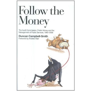 Follow the Money: A History of the Audit Commission: The Audit Commission, Public Money and the Management of Public Services (1983 - 2008)