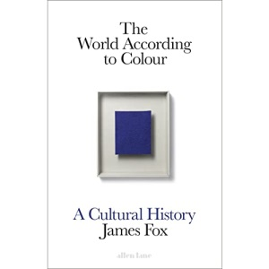 The World According to Colour: A Cultural History