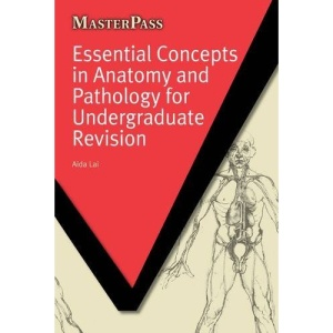Essential Concepts in Anatomy and Pathology for Undergraduate Revision (MasterPass Series)