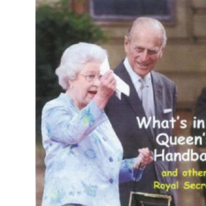 What's in the Queen's Handbag: And Other Royal Secrets
