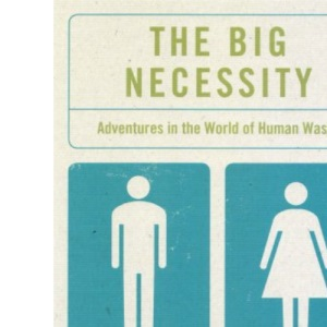 The Big Necessity: Adventures in the World of  Human Waste