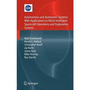 Autonomous and Autonomic Systems: With Applications to NASA Intelligent Spacecraft Operations and Exploration Systems (NASA Monographs in Systems and Software Engineering)