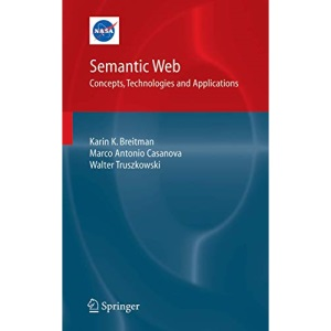 Semantic Web: Concepts, Technologies and Applications (NASA Monographs in Systems and Software Engineering)