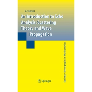 An Introduction to Echo Analysis: Scattering Theory and Wave Propagation (Springer Monographs in Mathematics)