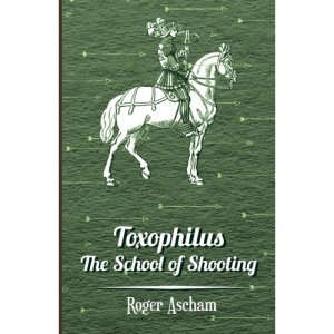 Toxophilus - the School of Shooting