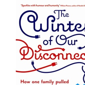 The Winter of Our Disconnect: How One Family Pulled the Plug on their Technology and Lived to Tell/Text/Tweet the Tale