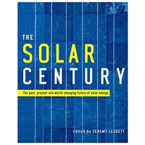 The Solar Century: The Past, Present and World-changing Future of Solar Energy