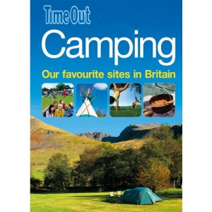 Camping: Our Favourite Sites in Britain (Time Out Camping: Our 100 Favourite Sites in Britain)