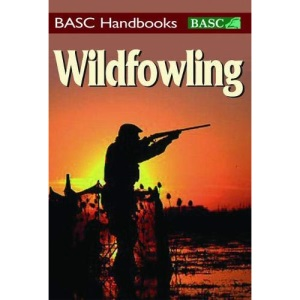 Wildfowling: An introduction to shooting on the marsh and foreshore (BASC Handbooks)