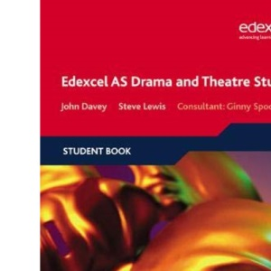 Edexcel AS Drama and Theatre Studies: Student Book