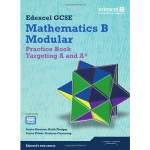 GCSE Mathematics Edexcel 2010: Spec B Practice Book Targeting A and A* (GCSE Maths Edexcel 2010)