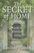 The Secret of Home: Homesouls Guide to Abundant Living