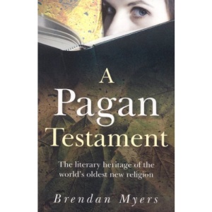 A Pagan Testament: The Literary Heritage of the World's Oldest New Religion