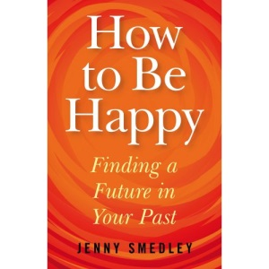 How to Be Happy: Finding a Future in Your Past