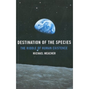 Destination of the Species: The Riddle of Human Existence