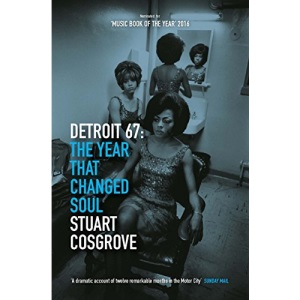 Detroit 67: The Year That Changed Soul (The Soul Trilogy Book 1)
