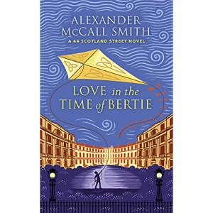Love in the Time of Bertie: A 44 Scotland Street Novel