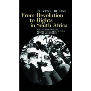 From Revolution to Rights in South Africa: Social Movements, NGOs and Popular Politics After Apartheid