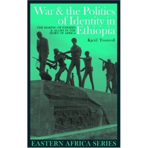 War and the Politics of Identity in Ethiopia: The Making of Enemies and Allies in the Horn of Africa (Eastern Africa Series)