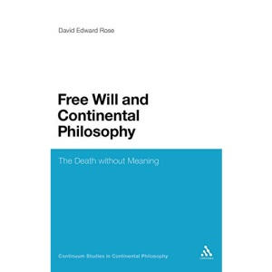 Free Will and Continental Philosophy: The Death without Meaning (Continuum Studies in Continental Philosophy): 75