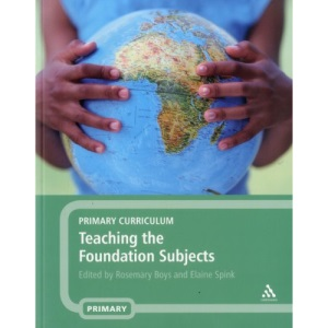 Primary Curriculum: Teaching the Foundation Subjects AND Teaching the Core Subjects