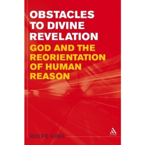 Obstacles to Divine Revelation: God and the Reorientation of Human Reason