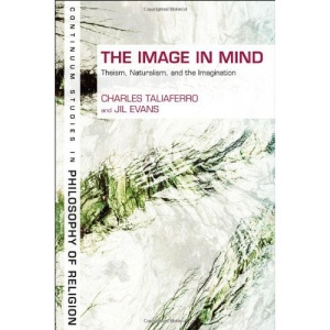 The Image in Mind: Theism, Naturalism, and the Imagination (Continuum Studies in Philosophy of Religion)