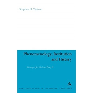 Phenomenology, Institution and History: Writings After Merleau-Ponty II (Continuum Studies in Continental Philosophy): 40
