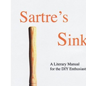 Sartre's Sink: The Great Writers' Complete Book of DIY