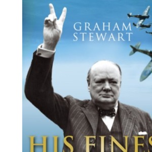 His Finest Hours: The War Speeches of Winston Churchill