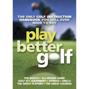Play Better Golf: The Only Golf Instruction Manual You Will Ever Need to Buy
