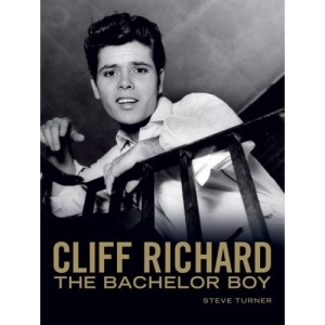 Cliff Richard: Bachelor Boy: Fifty Years of Cliff in the Words of Those Who Have Known Him Best